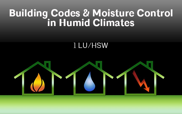 Food For Thought: Building Codes & Moisture Control in Humid Climates